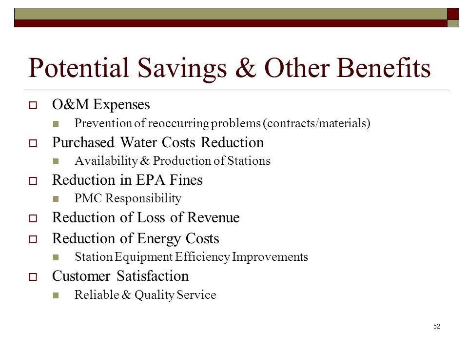 52 Potential Savings & Other Benefits O&M Expenses Prevention of reoccurring problems (contracts/materials) Purchased Water Costs Reduction Availability & Production of Stations Reduction in EPA Fines PMC Responsibility Reduction of Loss of Revenue Reduction of Energy Costs Station Equipment Efficiency Improvements Customer Satisfaction Reliable & Quality Service