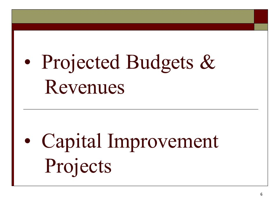 6 Projected Budgets & Revenues Capital Improvement Projects