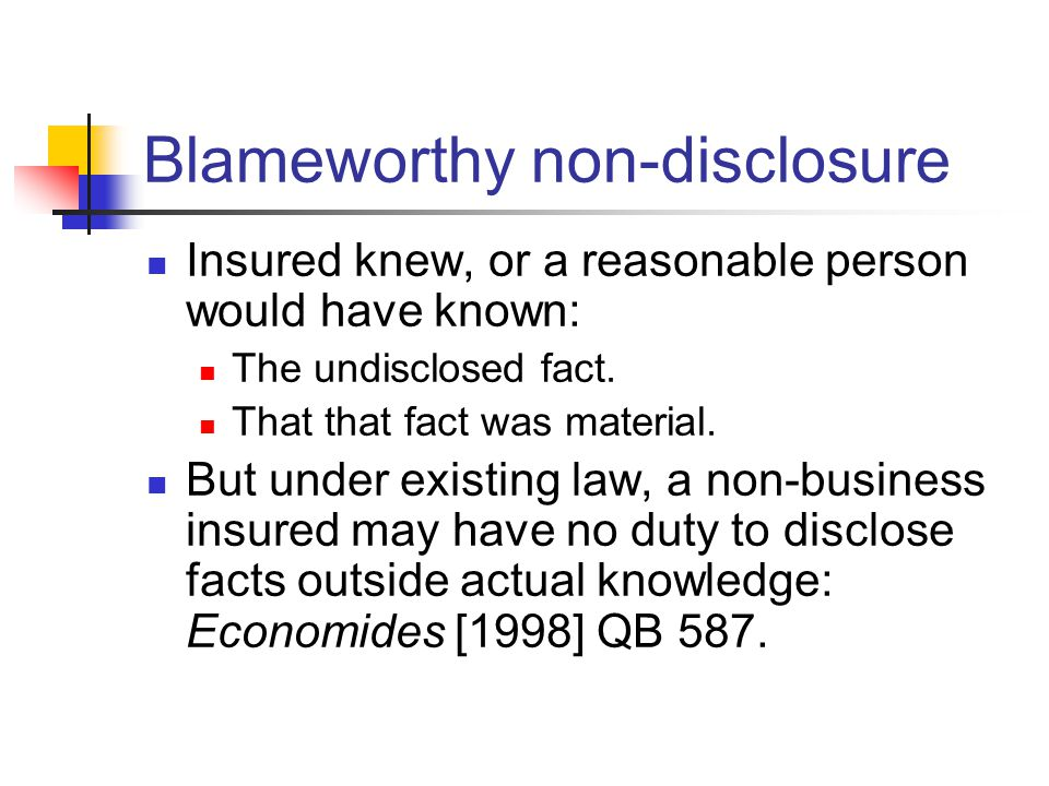 Blameworthy non-disclosure Insured knew, or a reasonable person would have known: The undisclosed fact.