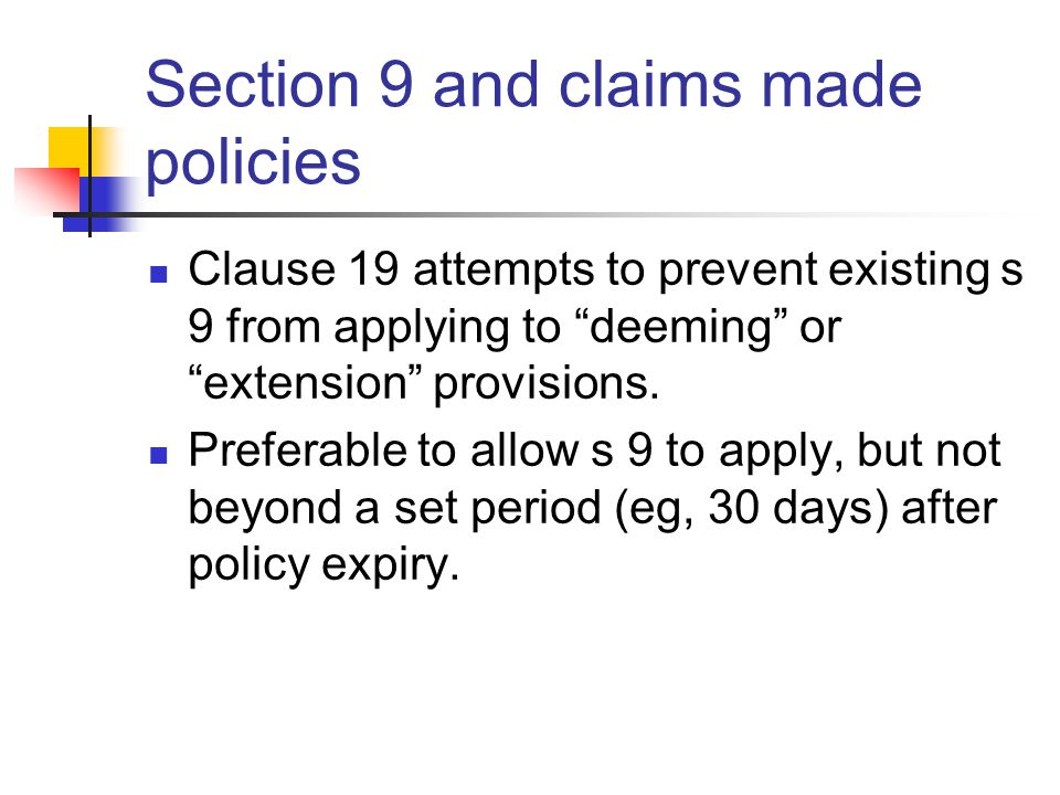Section 9 and claims made policies Clause 19 attempts to prevent existing s 9 from applying to deeming or extension provisions.