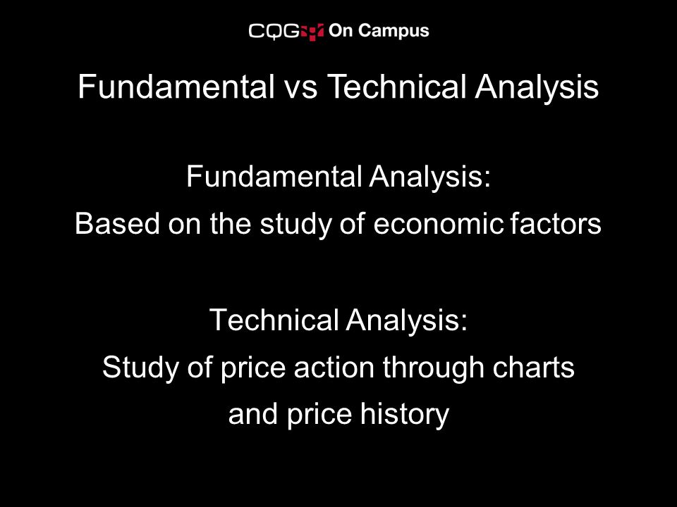Fundamental Analysis: Based on the study of economic factors Fundamental vs Technical Analysis Technical Analysis: Study of price action through chart