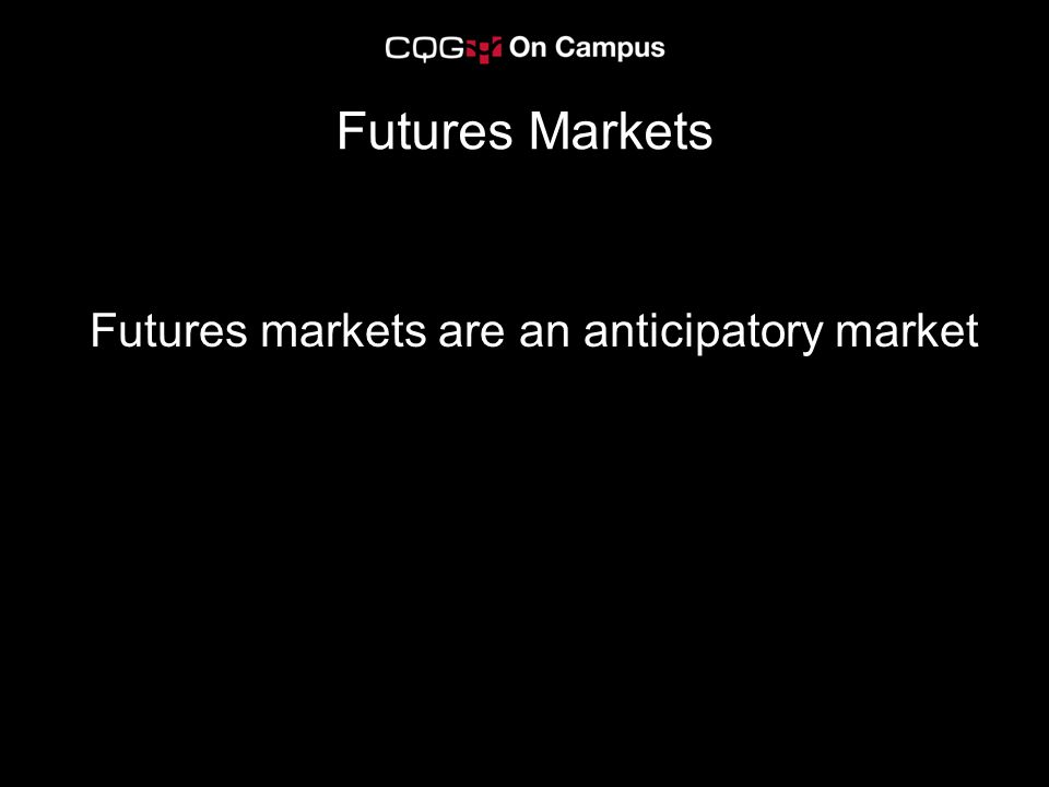 Futures markets are an anticipatory market Futures Markets