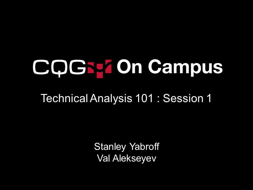 Technical Analysis 101 : Session 1 Stanley Yabroff Val Alekseyev