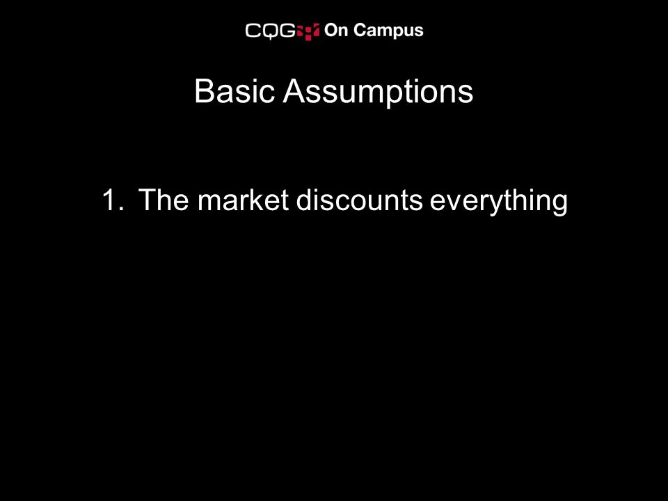 1.The market discounts everything Basic Assumptions