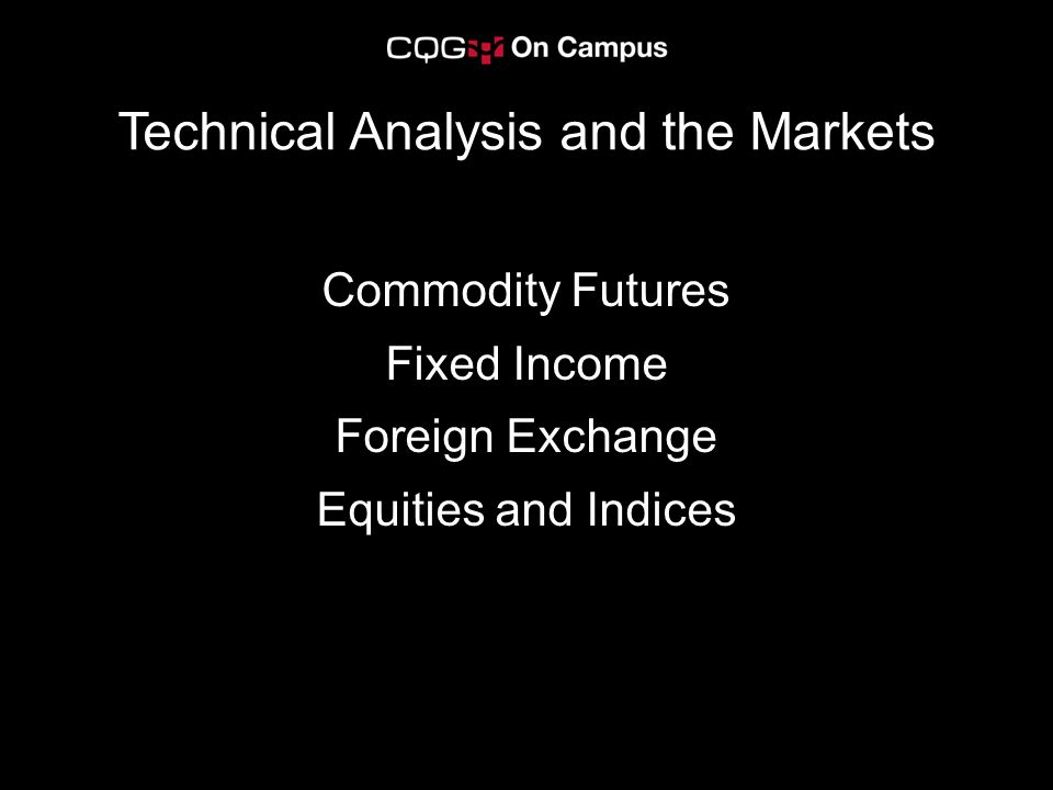 Commodity Futures Fixed Income Foreign Exchange Equities and Indices Technical Analysis and the Markets