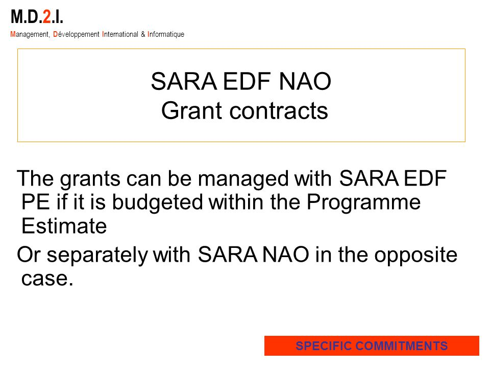 The grants can be managed with SARA EDF PE if it is budgeted within the Programme Estimate Or separately with SARA NAO in the opposite case.