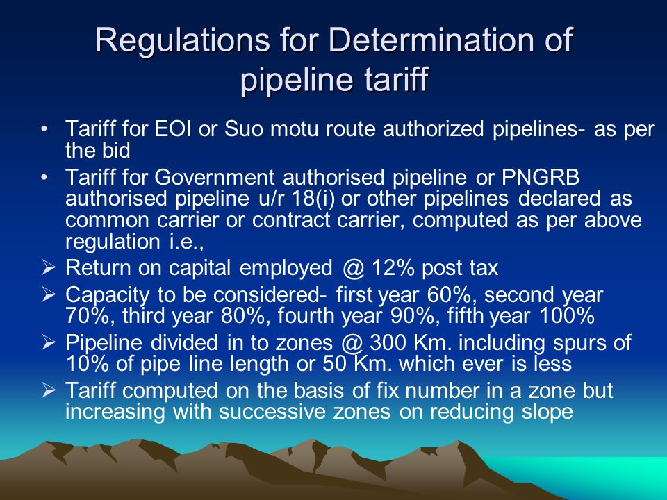 Regulations for Determination of pipeline tariff Tariff for EOI or Suo motu route authorized pipelines- as per the bid Tariff for Government authorise