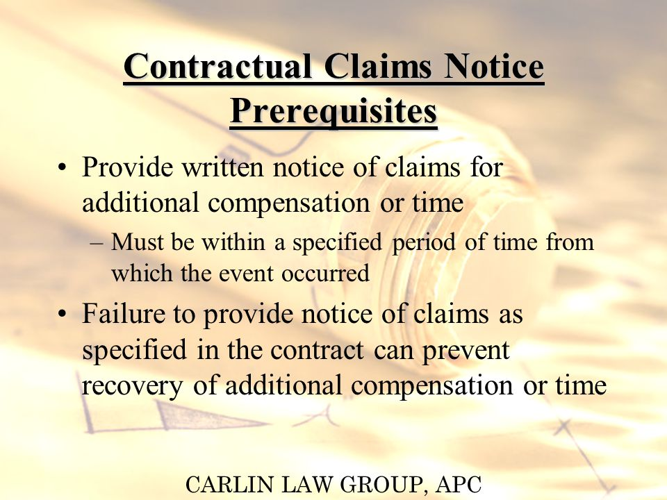 CARLIN LAW GROUP, APC Sample of Extra Work Notice Requirements If the Contractor asserts that any event has caused a change in or addition to the Work which causes an increase in the Contractors Cost of any part of the Work, including Work not affected directly by the change, the Contractor shall, within seven (7) days of such event, and give the Owner written notice as herein required.