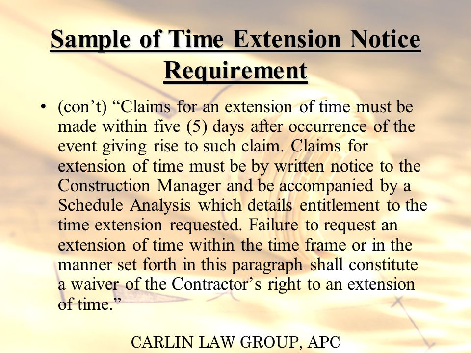 CARLIN LAW GROUP, APC Sample of Time Extension Notice Requirement (cont) Claims for an extension of time must be made within five (5) days after occurrence of the event giving rise to such claim.