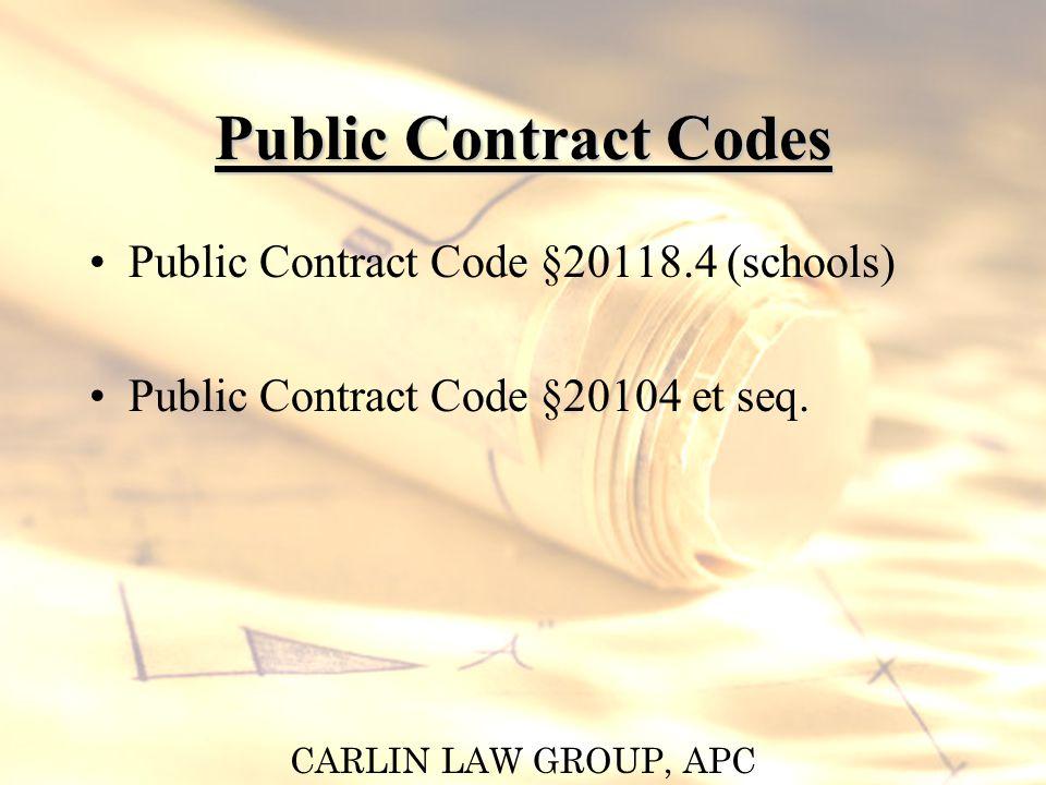 CARLIN LAW GROUP, APC Public Contract Codes Public Contract Code §20118.4 (schools) Public Contract Code §20104 et seq.