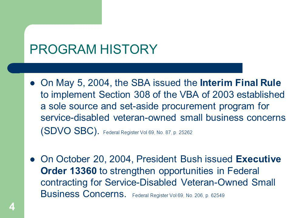 5 PROGRAM HISTORY On February 24, 2005, SBA issued the Interim Final Rule to clarify the Office of Hearings and Appeals (OHA) procedures for protest determination appeals for SDVO SBC status challenges.