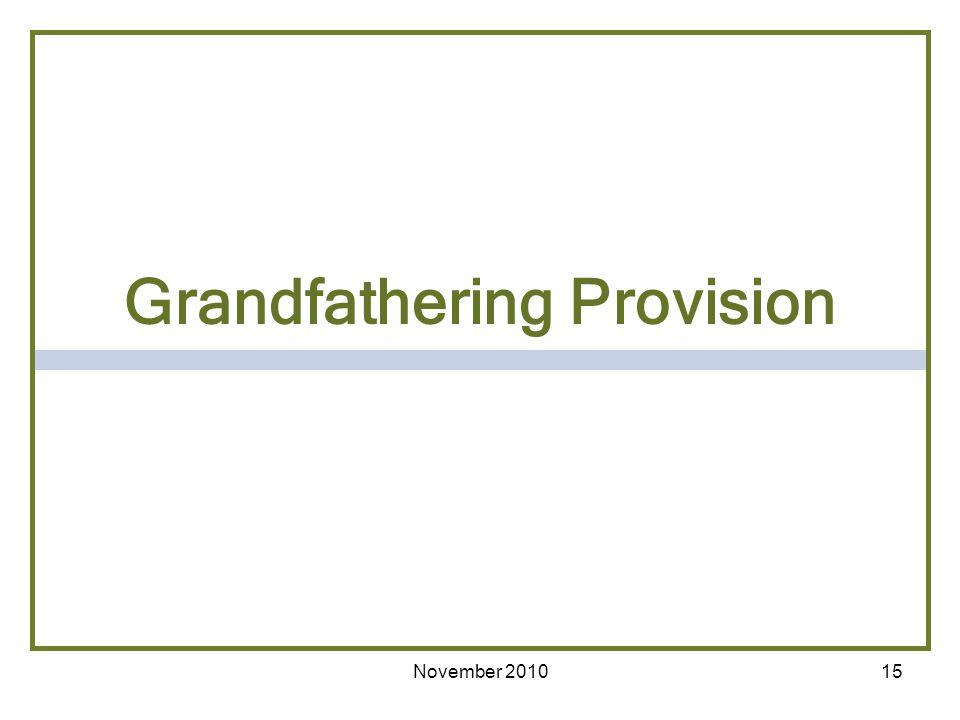 November 201015 Grandfathering Provision