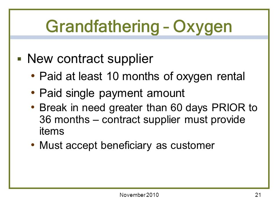 21 New contract supplier Paid at least 10 months of oxygen rental Paid single payment amount Break in need greater than 60 days PRIOR to 36 months – c