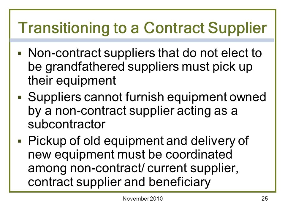 25 Transitioning to a Contract Supplier Non-contract suppliers that do not elect to be grandfathered suppliers must pick up their equipment Suppliers
