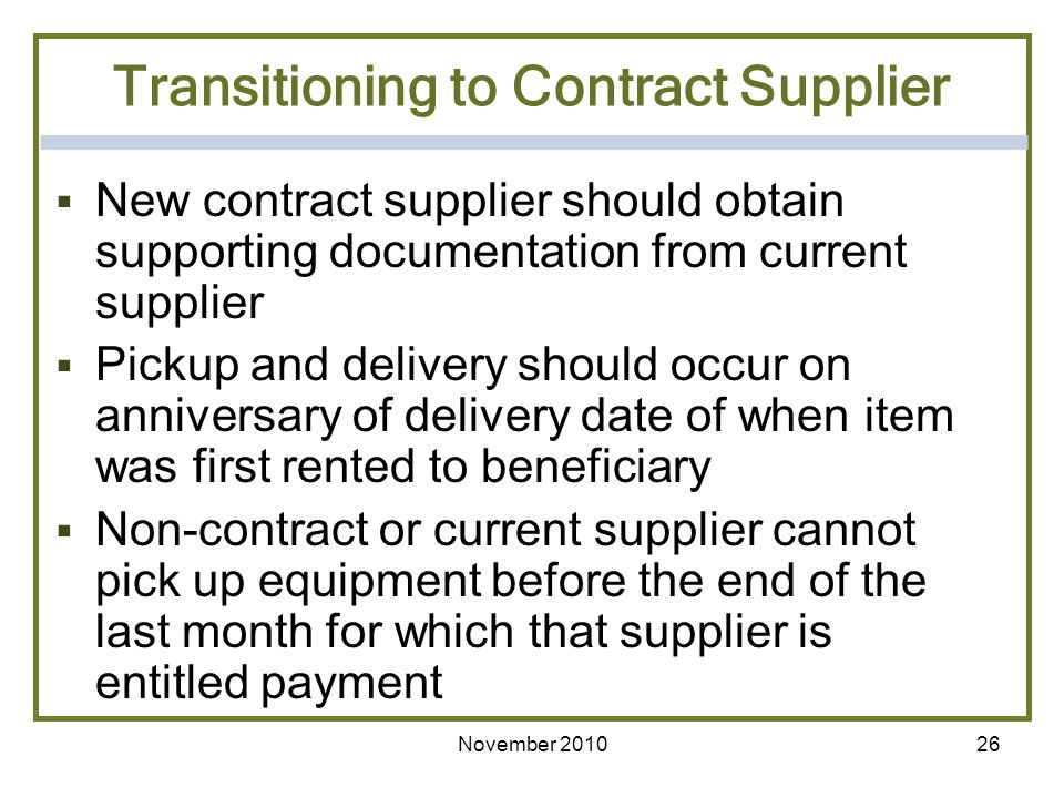 26 Transitioning to Contract Supplier New contract supplier should obtain supporting documentation from current supplier Pickup and delivery should oc