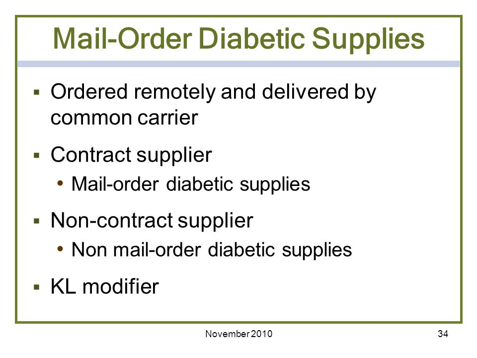 November 201034 Mail-Order Diabetic Supplies Ordered remotely and delivered by common carrier Contract supplier Mail-order diabetic supplies Non-contr