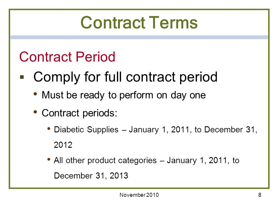Contract Terms Contract Period Comply for full contract period Must be ready to perform on day one Contract periods: Diabetic Supplies – January 1, 20