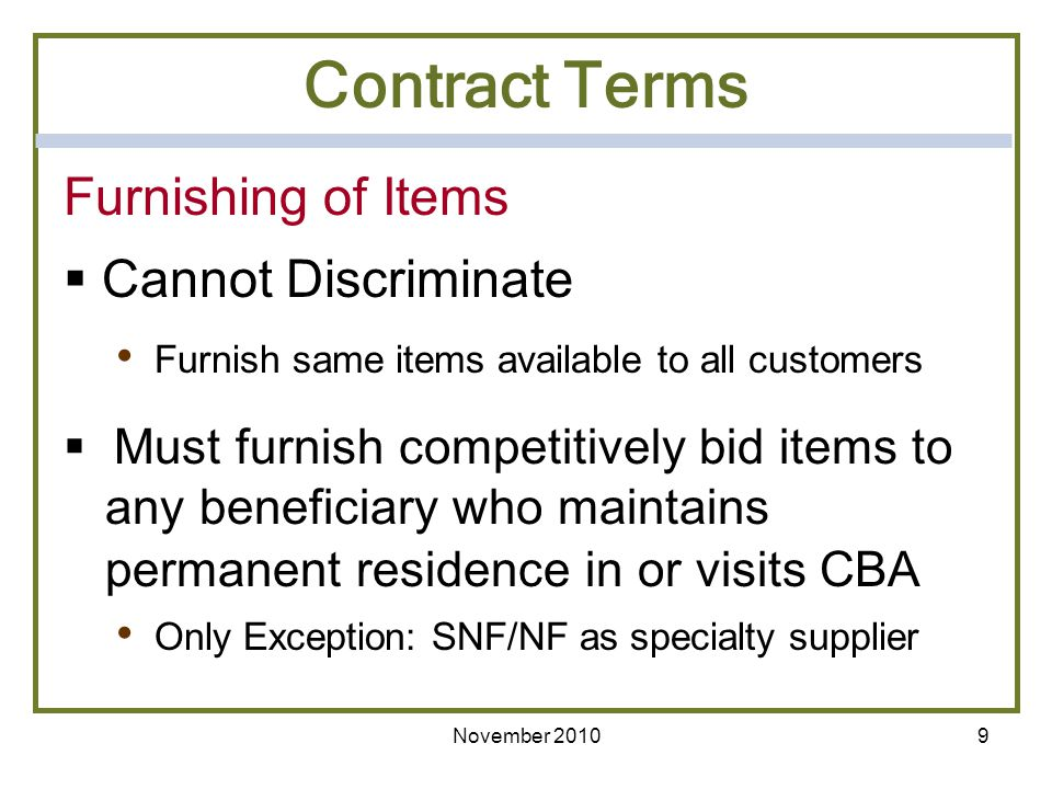 Furnishing of Items Cannot Discriminate Furnish same items available to all customers Must furnish competitively bid items to any beneficiary who main
