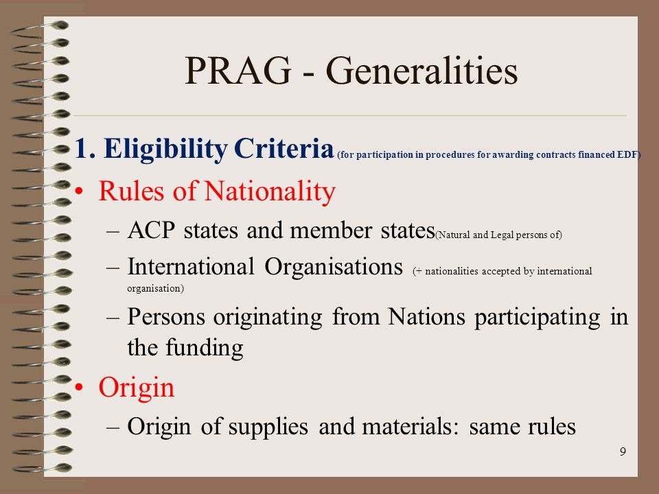 PRAG - Generalities 1. Eligibility Criteria (for participation in procedures for awarding contracts financed EDF) Rules of Nationality –ACP states and