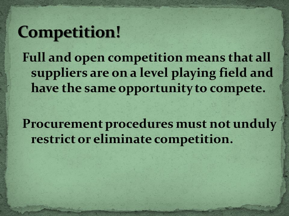 Full and open competition means that all suppliers are on a level playing field and have the same opportunity to compete.