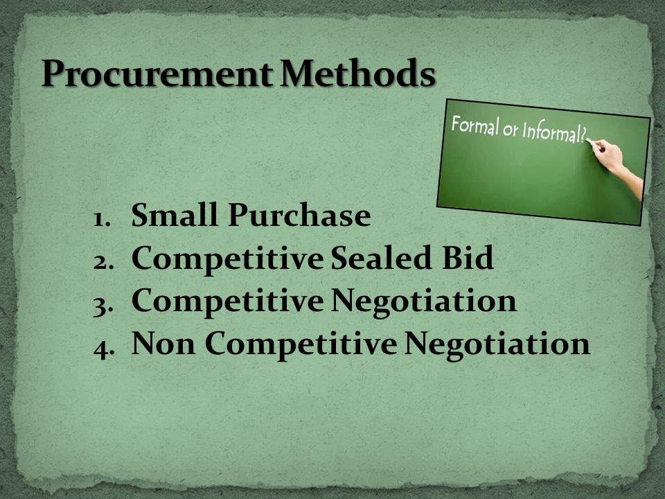 1. Small Purchase 2. Competitive Sealed Bid 3. Competitive Negotiation 4.