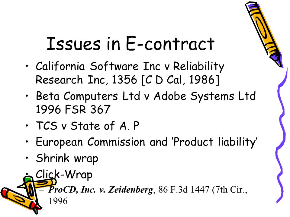 Issues in E-contract California Software Inc v Reliability Research Inc, 1356 [C D Cal, 1986] Beta Computers Ltd v Adobe Systems Ltd 1996 FSR 367 TCS