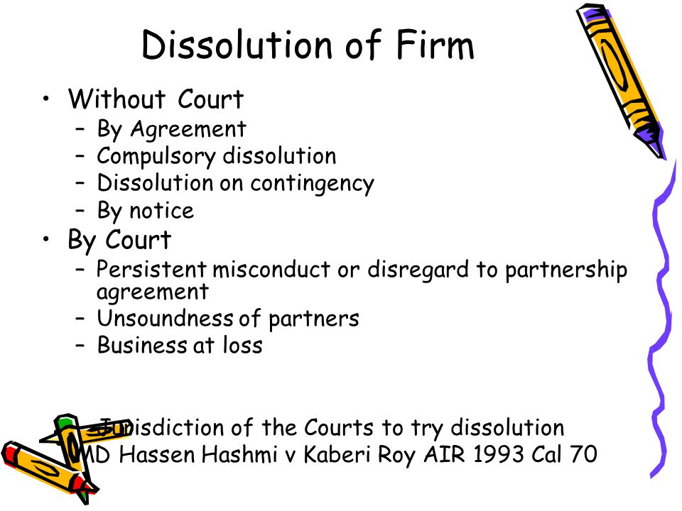 Dissolution of Firm Without Court –By Agreement –Compulsory dissolution –Dissolution on contingency –By notice By Court –Persistent misconduct or disr
