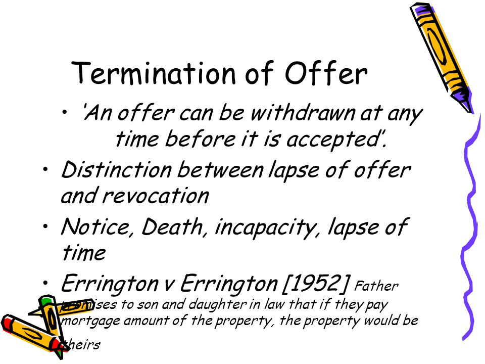 Termination of Offer An offer can be withdrawn at any time before it is accepted. Distinction between lapse of offer and revocation Notice, Death, inc