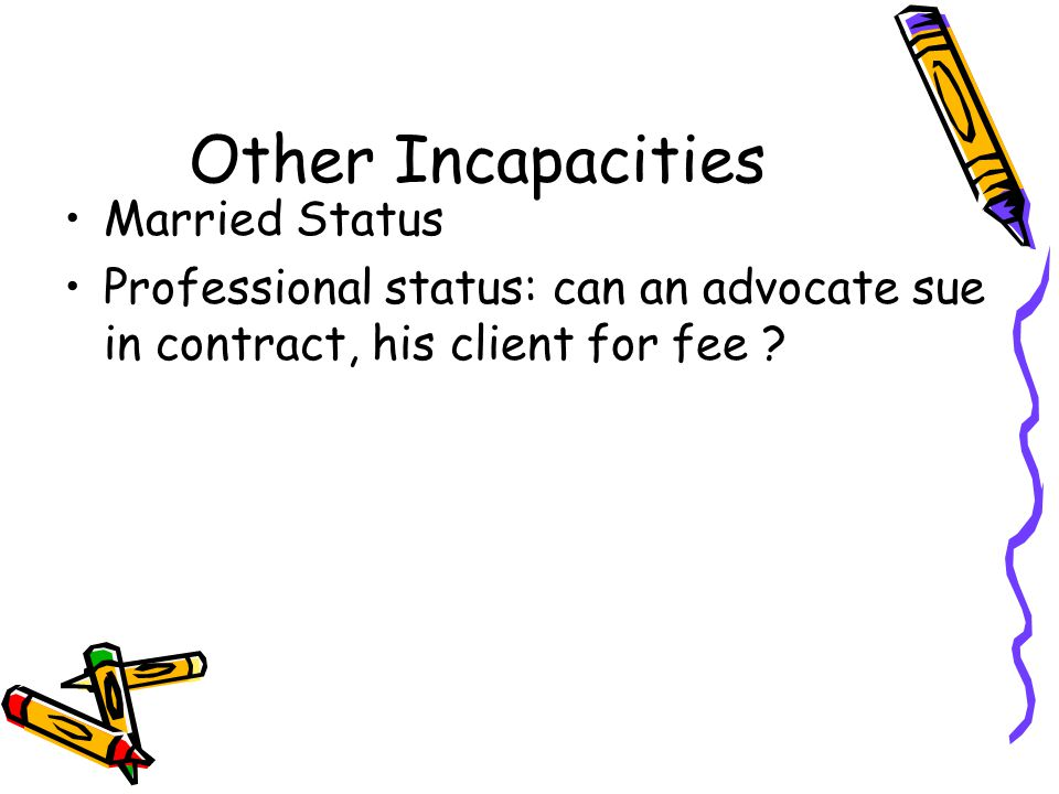 Other Incapacities Married Status Professional status: can an advocate sue in contract, his client for fee ?