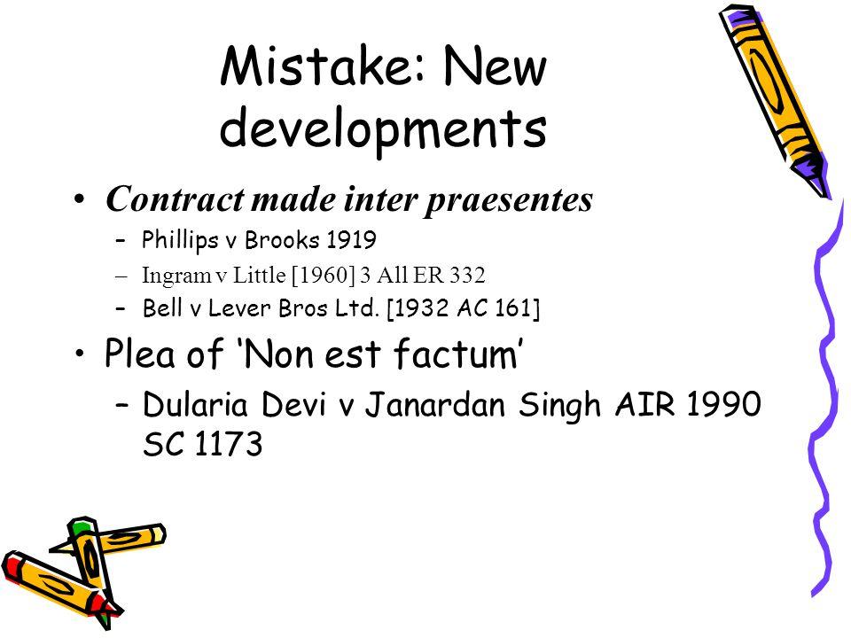 Mistake: New developments Contract made inter praesentes –Phillips v Brooks 1919 –Ingram v Little [1960] 3 All ER 332 –Bell v Lever Bros Ltd.