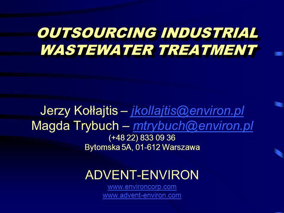 OUTSOURCING INDUSTRIAL WASTEWATER TREATMENT Jerzy Kołłajtis – jkollajtis@environ.pljkollajtis@environ.pl Magda Trybuch – mtrybuch@environ.plmtrybuch@environ.pl (+48 22) 833 09 36 Bytomska 5A, 01-612 Warszawa ADVENT-ENVIRON www.environcorp.com www.advent-environ.com