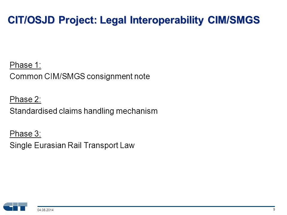 04.06.2014 10 Common CIM/SMGS consignment note Sum of the CIM- and SMGS- consignment notes Based on the United Nations Layout Key for Trade Documents Recognition as: –Customs document –Letter of credit