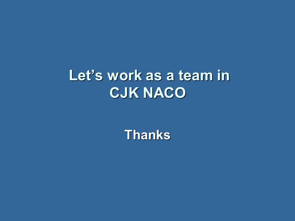 Lets work as a team in CJK NACO Lets work as a team in CJK NACO Thanks