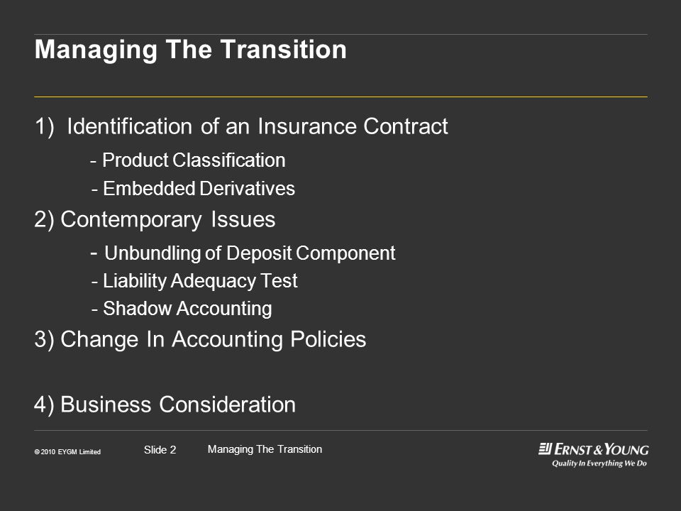 © 2010 EYGM Limited Managing The Transition Slide 13 Flowchart of Product Classification Is there significant insurance risk present in the contract.