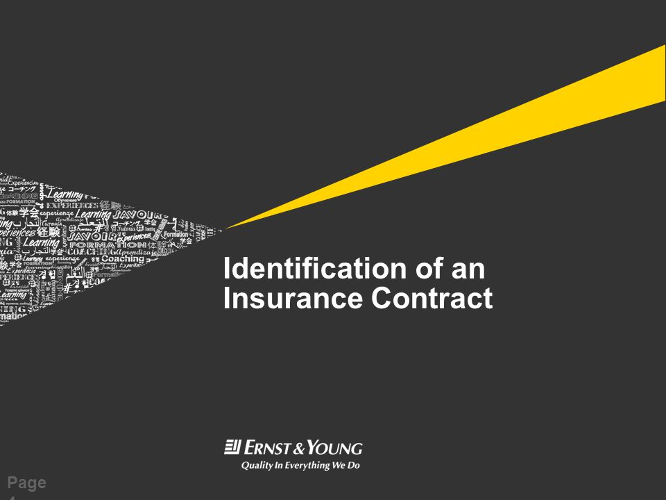 © 2010 EYGM Limited Managing The Transition Slide 5 Identification of an Insurance Contract Insurance Contract: A contract under which one party (the insurer) accepts significant insurance risk from another party (the policyholder) by agreeing to compensate the policyholder if a specified uncertain future event (the insured event) adversely affects the policyholder.