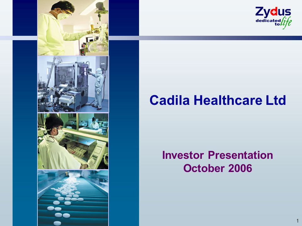 1 Cadila Healthcare Ltd Investor Presentation October 2006