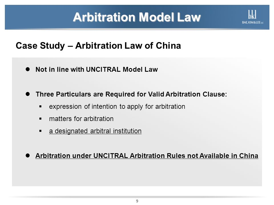 9 Arbitration Model Law Case Study – Arbitration Law of China Not in line with UNCITRAL Model Law Three Particulars are Required for Valid Arbitration