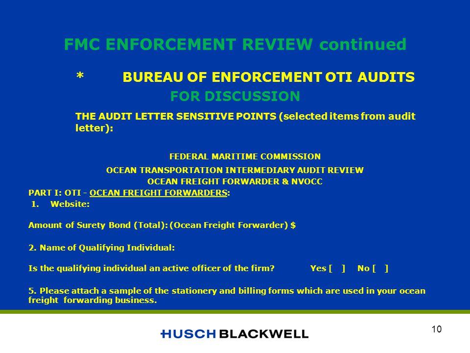 FMC ENFORCEMENT REVIEW continued *BUREAU OF ENFORCEMENT OTI AUDITS FOR DISCUSSION THE AUDIT LETTER SENSITIVE POINTS (selected items from audit letter)