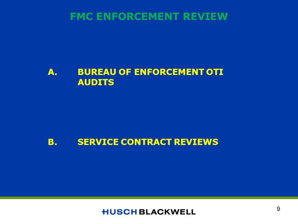 FMC ENFORCEMENT REVIEW continued *BUREAU OF ENFORCEMENT OTI AUDITS FOR DISCUSSION THE AUDIT LETTER SENSITIVE POINTS (selected items from audit letter): FEDERAL MARITIME COMMISSION OCEAN TRANSPORTATION INTERMEDIARY AUDIT REVIEW OCEAN FREIGHT FORWARDER & NVOCC PART I: OTI - OCEAN FREIGHT FORWARDERS: 1.