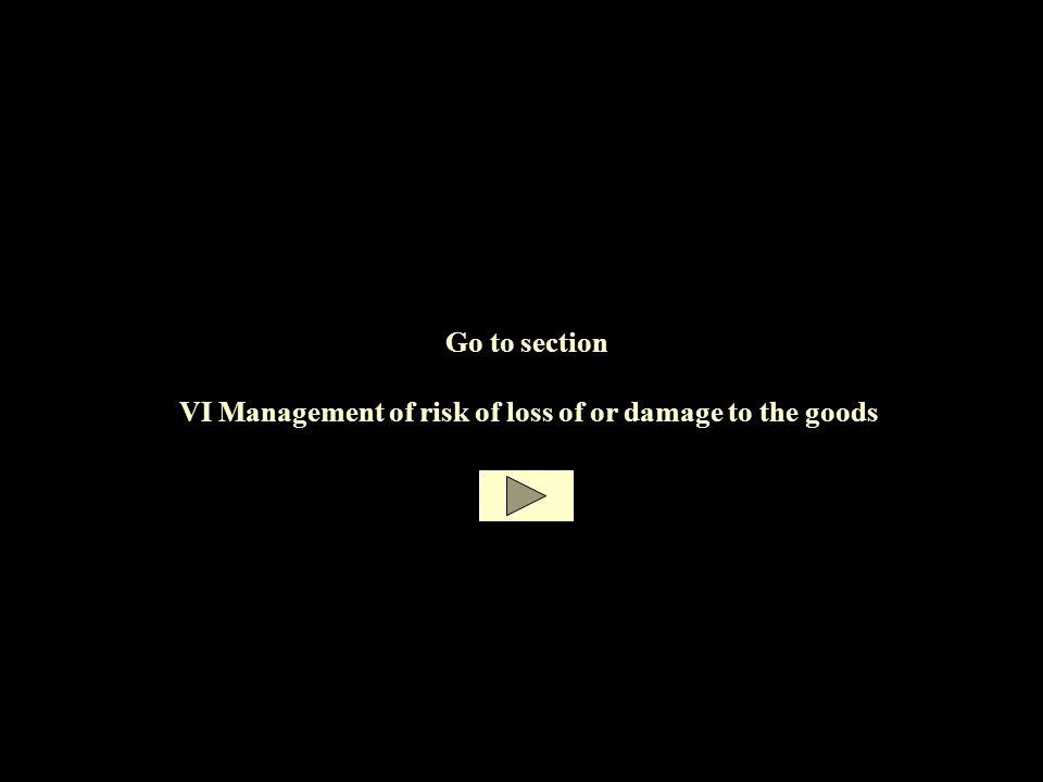 Go to section VI Management of risk of loss of or damage to the goods