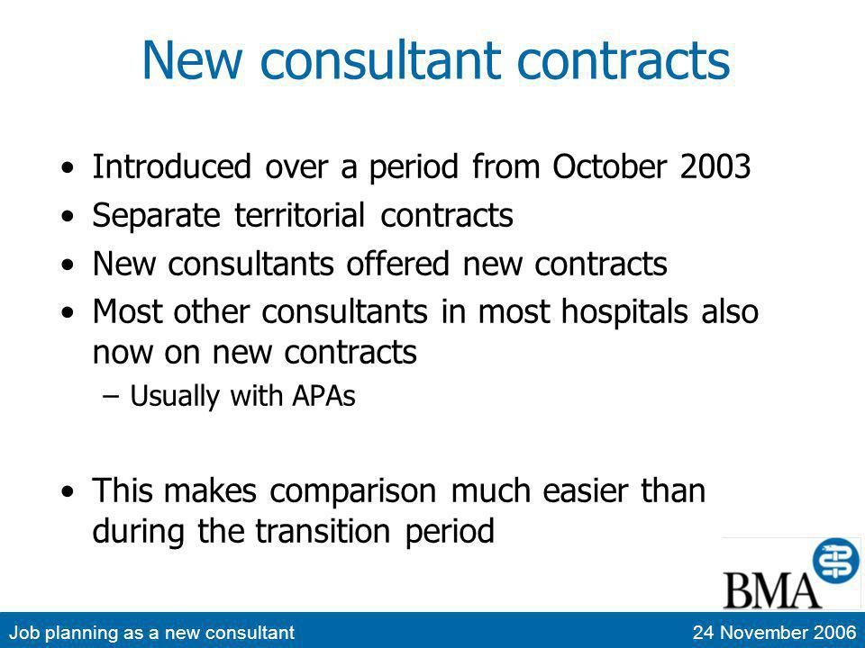 Job planning as a new consultant24 November 2006 New consultant contracts Introduced over a period from October 2003 Separate territorial contracts Ne