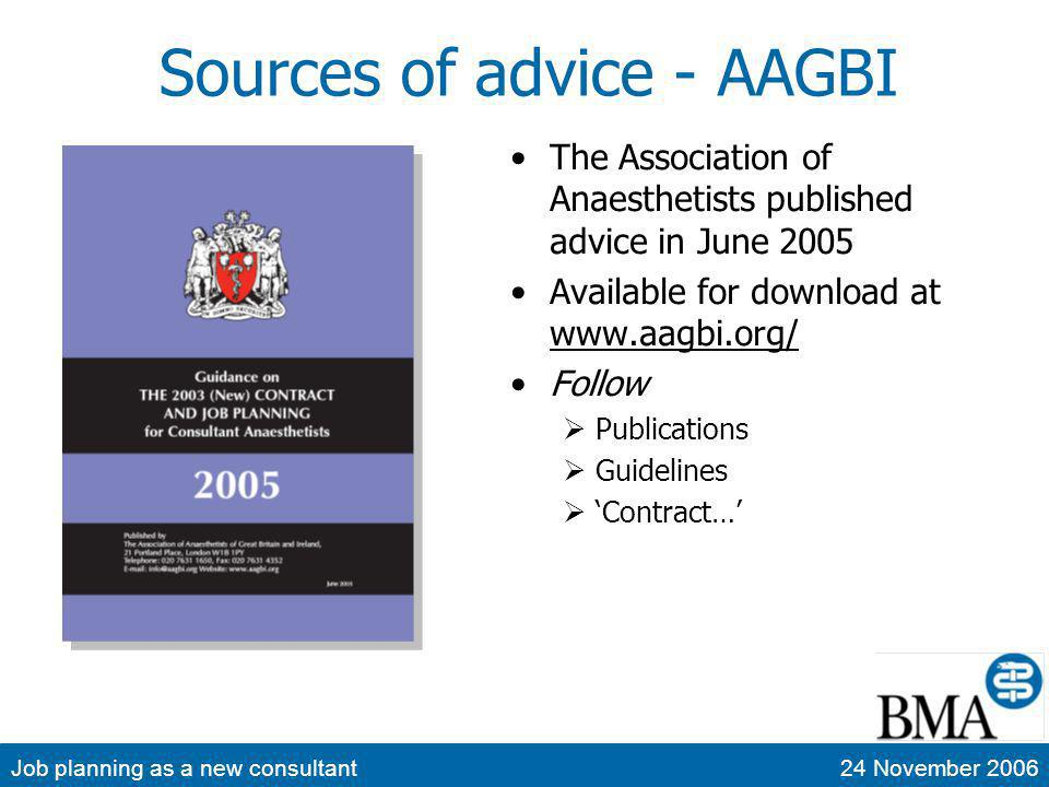 Job planning as a new consultant24 November 2006 Sources of advice - AAGBI The Association of Anaesthetists published advice in June 2005 Available for download at www.aagbi.org/ www.aagbi.org/ Follow Publications Guidelines Contract…