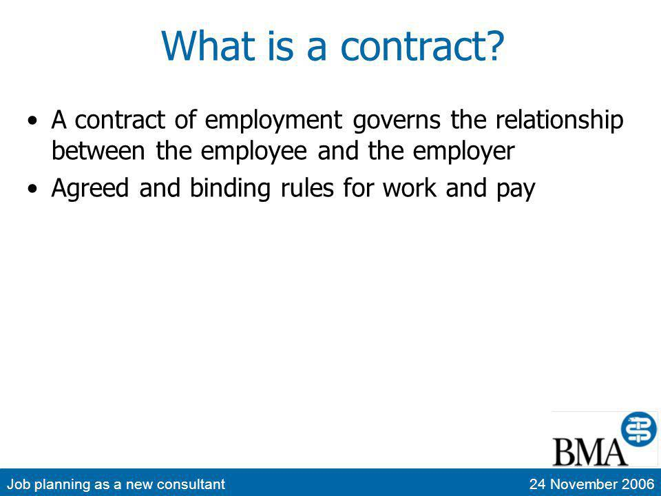 Job planning as a new consultant24 November 2006 What is a contract? A contract of employment governs the relationship between the employee and the em