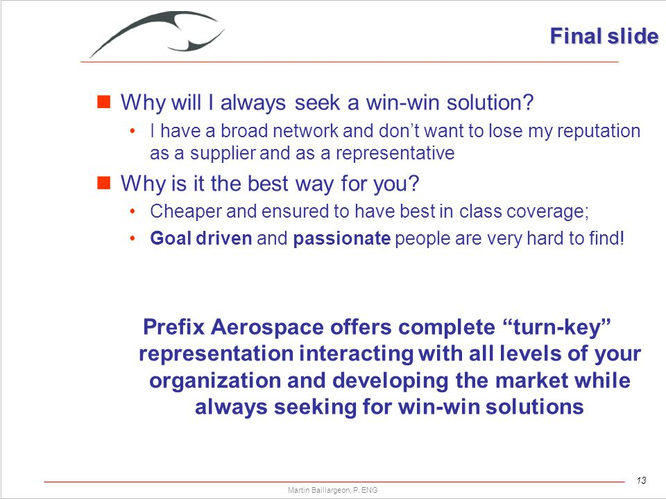 13 Martin Baillargeon, P. ENG Final slide Why will I always seek a win-win solution.