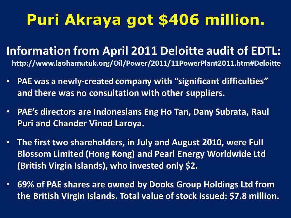 Puri Akraya got $406 million. Information from April 2011 Deloitte audit of EDTL: http://www.laohamutuk.org/Oil/Power/2011/11PowerPlant2011.htm#Deloit