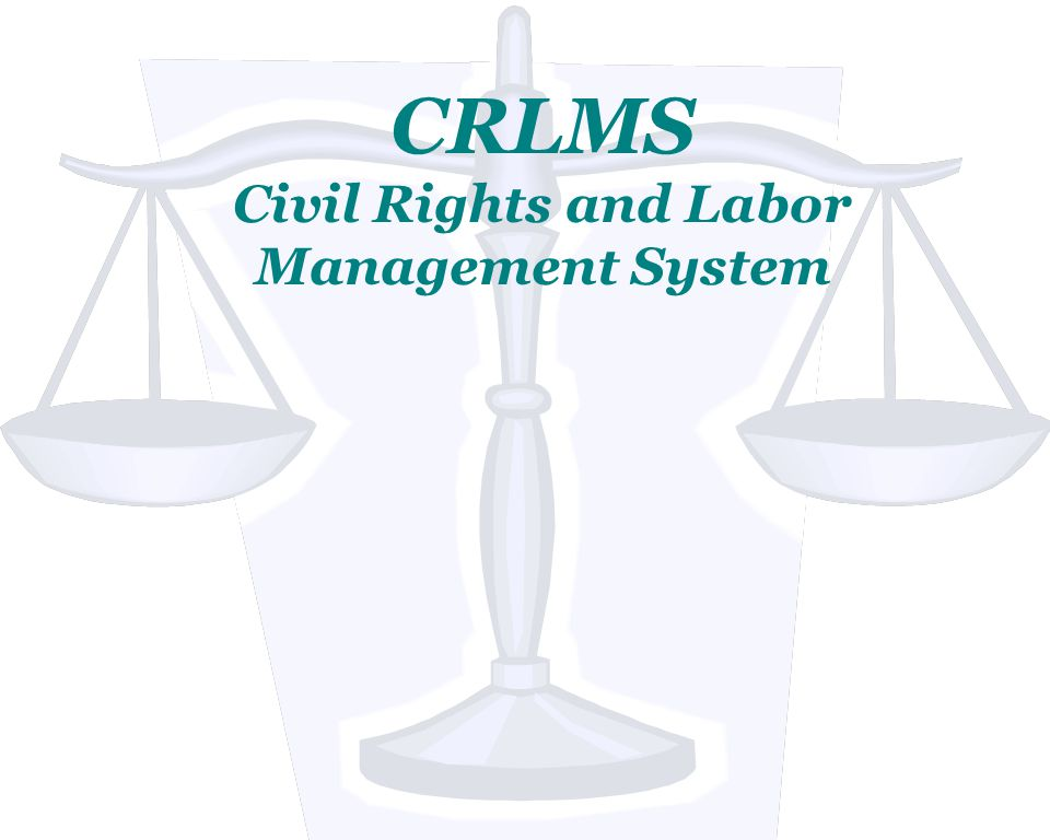 CRLMS Civil Rights and Labor Management System