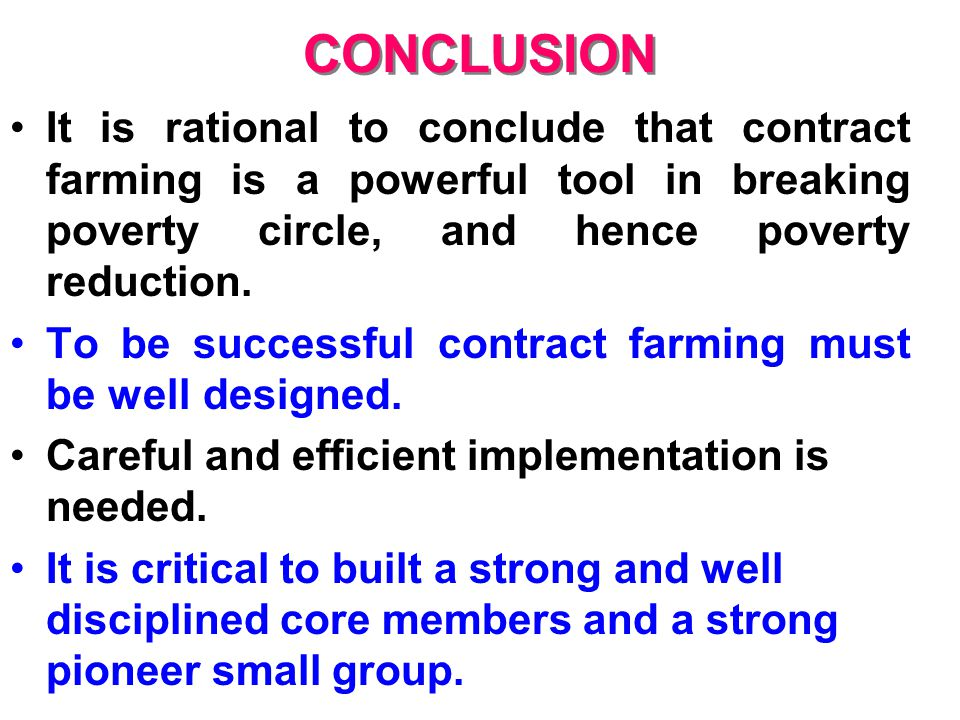 CONCLUSION It is rational to conclude that contract farming is a powerful tool in breaking poverty circle, and hence poverty reduction.