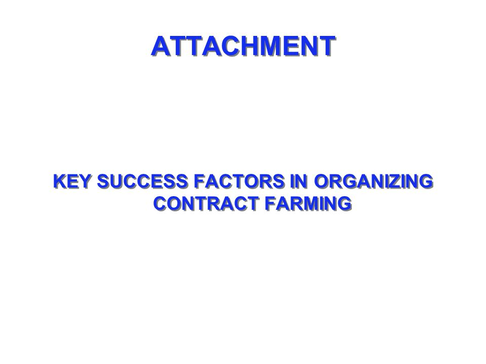 ATTACHMENT KEY SUCCESS FACTORS IN ORGANIZING CONTRACT FARMING