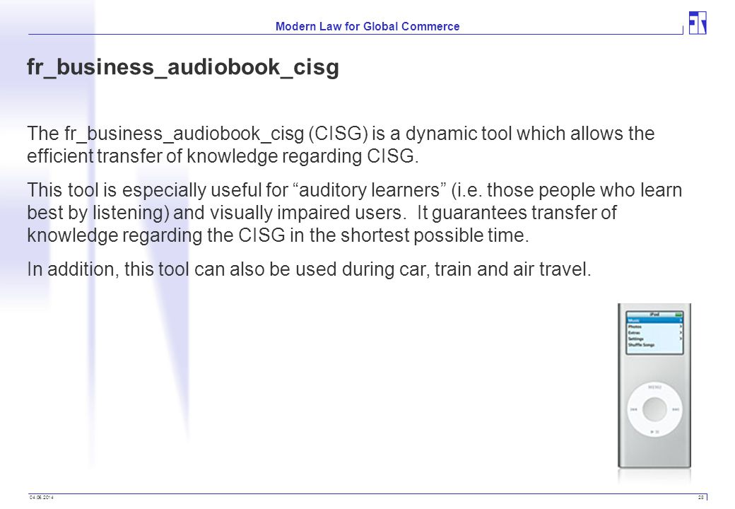 04.06.2014 28 Modern Law for Global Commerce fr_business_audiobook_cisg The fr_business_audiobook_cisg (CISG) is a dynamic tool which allows the efficient transfer of knowledge regarding CISG.
