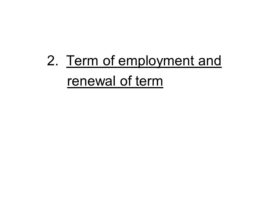 2. Term of employment and renewal of term